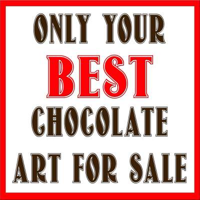 Only Your Best Chocolate Art For Sale Vote By Jury