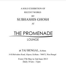 A SOLO EXHIBITION OF RECENT WORKS BY SUBHASHIS GHOSH AT THE PROMENADE LOUNGE TAJ BENGAL